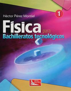 FISICA 1 PARA BACHILLERATOS TECNOLOGICOS