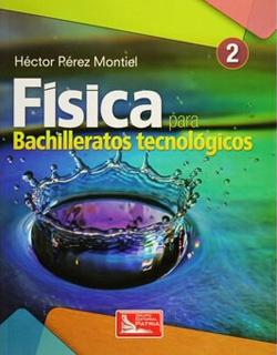 FISICA 2 PARA BACHILLERATOS TECNOLOGICOS (BT)