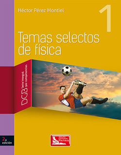 TEMAS SELECTOS DE FISICA 1 DGB (SERIE INTEGRAL POR COMPETENCIAS)