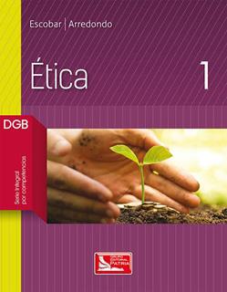 ETICA 1 DGB (SERIE INTEGRAL POR COMPETENCIAS)