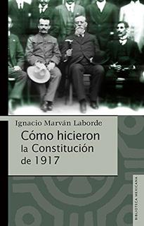 COMO HICIERON LA CONSTITUCION DE 1917