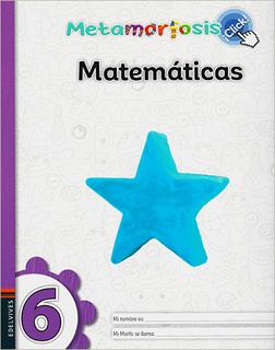 MATEMATICAS 6 ¡CLICK! (METAMORFOSIS)