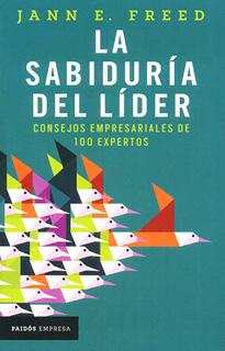 LA SABIDURIA DEL LIDER: CONSEJOS EMPRESARIALES DE 100 EXPERTOS