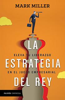 LA ESTRATEGIA DEL REY: ELEVA TU LIDERAZGO EN EL JUEGO EMPRESARIAL