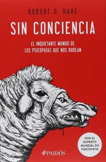 SIN CONCIENCIA: EL INQUIETANTE MUNDO DE LOS PSICOPATAS QUE NOS RODEAN