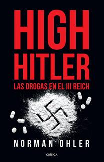 HIGH HITLER: LAS DROGAS EN EL TERCER REICH