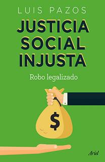 JUSTICIA SOCIAL INJUSTA: ROBO LEGALIZADO