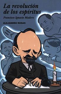 LA REVOLUCION DE LOS ESPIRITUS: FRANCISCO IGNACIO MADERO