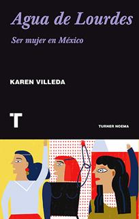 AGUA DE LOURDES, SER MUJER EN MEXICO