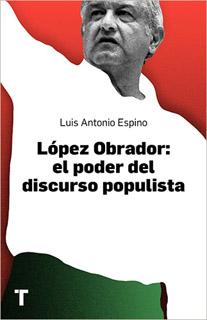 LOPEZ OBRADOR: EL PODER DEL DISCURSO POPULISTA