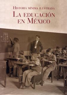 LA EDUCACION EN MEXICO: HISTORIA MINIMA ILUSTRADA