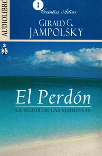 EL PERDON: LA MEJOR DE LAS MEDICINAS (AUDIOLIBRO)
