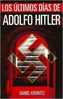 LOS ULTIMOS DIAS DE ADOLFO HITLER