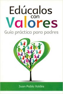 EDUCALOS CON VALORES: GUIA PRACTICA PARA PADRES
