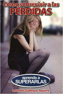 COMO SOBREVIVIR A LAS PERDIDAS: APRENDA A...