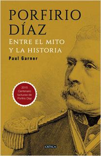 PORFIRIO DIAZ: ENTRE EL MITO Y LA HISTORIA