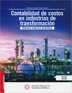 CONTABILIDAD DE COSTOS EN INDUSTRIAS DE TRANSFORMACION: MANUAL TEORICO PRACTICO (VERSION ALUMNO)