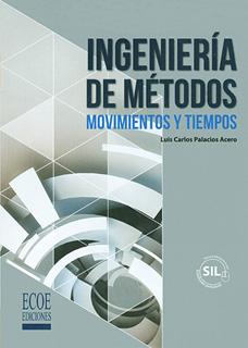 INGENIERIA DE METODOS: MOVIMIENTOS Y TIEMPOS