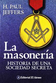 LA MASONERIA: HISTORIA DE UNA SOCIEDAD SECRETA