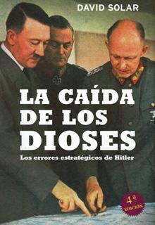 LA CAIDA DE LOS DIOSES: LOS ERRORES ESTRATEGICOS DE HITLER