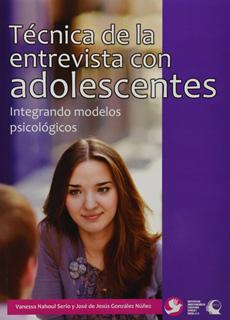 TÉCNICA DE LA ENTREVISTA CON ADOLESCENTES: INTEGRANDO MODELOS PSICOLOGICOS