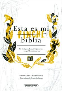 ESTA ES MI PINCHE BIBLIA: UN LIBRO PARA DESCUBRIR QUIEN ERES Y EN QUE DEMONIOS CREES