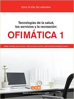 OFIMATICA 1: TECNOLOGIAS DE LA SALUD, LOS SERVICIOS Y LA RECREACION