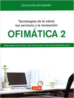 OFIMATICA 2: TECNOLOGIAS DE LA SALUD, LOS SERVICIOS Y LA RECREACION