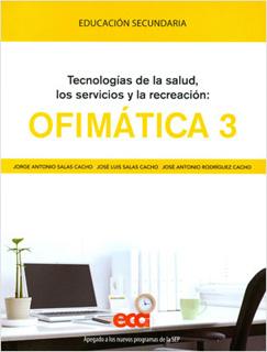 OFIMATICA 3: TECNOLOGIAS DE LA SALUD, LOS SERVICIOS Y LA RECREACION