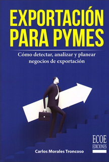 EXPORTACION PARA PYMES. COMO DETECTAR ANALIZAR Y PLANEAR NEGOCIOS DE EXPORTACION