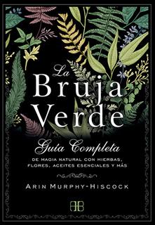 LA BRUJA VERDE: GUIA COMPLETA DE MAGIA NATURAL...