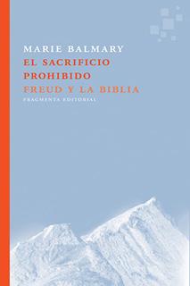 EL SACRIFICIO PROHIBIDO: FREUD Y LA BIBLIA