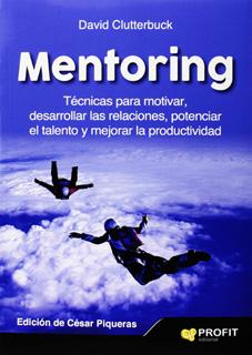 MENTORING: TECNICAS PARA MOTIVAR, DESARROLLAR LAS RELACIONES, POTENCIAR EL TALENTO