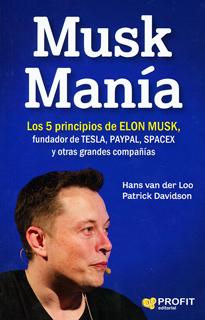 MUSK MANIA: LOS 5 PRINCIPIOS DE ELON MUSK, FUNDADOR DE TESLA, PAYPAL, SPACEX Y OTRAS GRANDES COMPAÑIAS