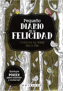 PEQUEÑO DIARIO DE LA FELICIDAD (COLOREA TU VIDA...