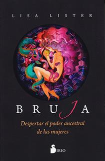 BRUJA: DESPERTAR EL PODER ANCESTRAL DE LAS MUJERES
