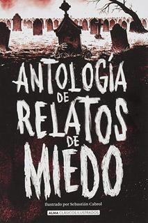 ANTOLOGIA DE RELATOS DE MIEDO (ILUSTRADO)