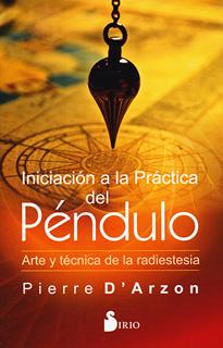 INICIACION A LA PRACTICA DEL PENDULO: ARTE Y...