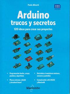 ARDUINO, TRUCOS Y SECRETOS: 120 IDEAS PARA CREAR...