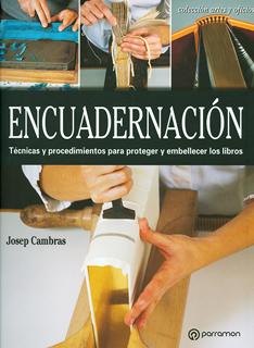 ENCUADERNACION: TECNICAS Y PROCEDIMIENTOS PARA PROTEGER Y EMBELLECER LOS LIBROS