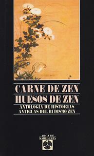 CARNE DE ZEN, HUESOS DE ZEN: ANTOLOGIA DE...