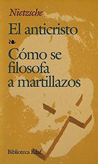 EL ANTICRISTO - COMO SE FILOSOFA A MARTILLAZOS
