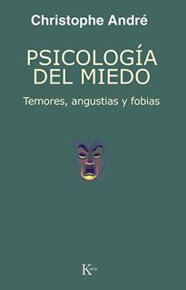 PSICOLOGIA DEL MIEDO: TEMORES, ANGUSTIAS Y FOBIAS