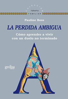 LA PERDIDA AMBIGUA: COMO APRENDER A VIVIR CON UN...