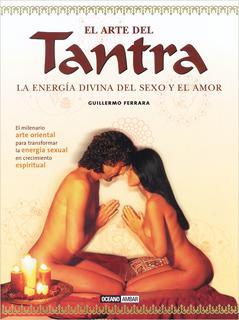 EL ARTE DEL TANTRA: LA ENERGIA DIVINA DEL SEXO Y...