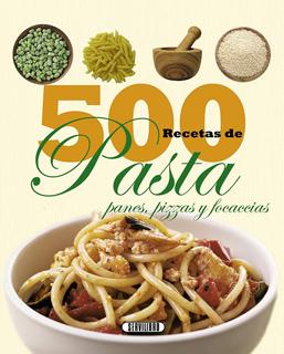 500 RECETAS DE PASTA, PANES, PIZZA Y FOCACCIAS