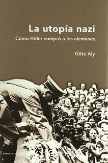 LA UTOPIA NAZI: COMO HITLER COMPRO A LOS ALEMANES