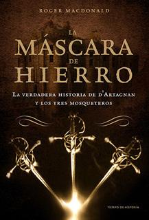 LA MASCARA DE HIERRO (LA VERDADERA HISTORIA DE D...
