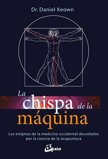 LA CHISPA DE LA MAQUINA: LOS ENIGMAS DE LA MEDICINA OCCIDENTAL DESVELADOS POR LA CIENCIA DE LA ACUPUNTURA