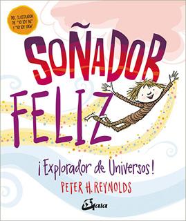 SOÑADOR FELIZ: ¡EXPLORADOR DE UNIVERSOS!